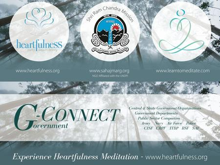 G-Connect presents Heartfulness Workshops for: Central & State government organizations Government Departments Public sector companies Army, Navy, Air.