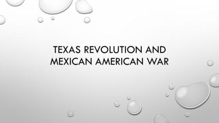 TEXAS REVOLUTION AND MEXICAN AMERICAN WAR. MANIFEST DESTINY AMERICANS' BELIEF THAT NO ONE SHOULD STOP THE GROWTH OF THE U.S. INTO THE WEST. THIS BELIEF.