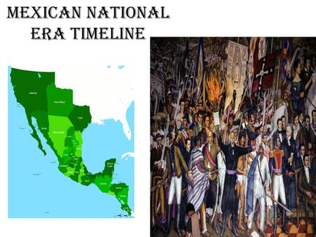 Mexican National Era Timeline. Warm-Up-Thursday Brief discussion-Thursday There are many dates that historically shaped both Mexico and Texas. Each of.