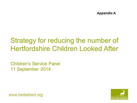 Www.hertsdirect.org Strategy for reducing the number of Hertfordshire Children Looked After Children's Service Panel 11 September 2014 Appendix A.