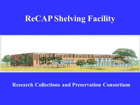 ReCAP Shelving Facility Research Collections and Preservation Consortium.
