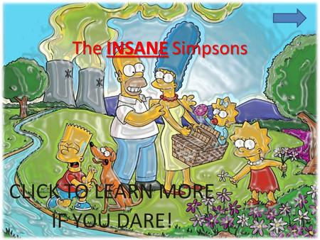 The INSANE Simpsons CLICK TO LEARN MORE IF YOU DARE!
