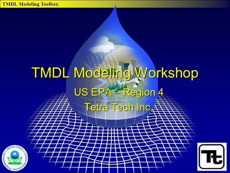 TMDL Modeling Toolbox TMDL Modeling Workshop US EPA – Region 4 Tetra Tech Inc.