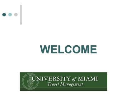 WELCOME. Travel Management Overview Travel Management serves as liaison between the UM community and the travel industry.