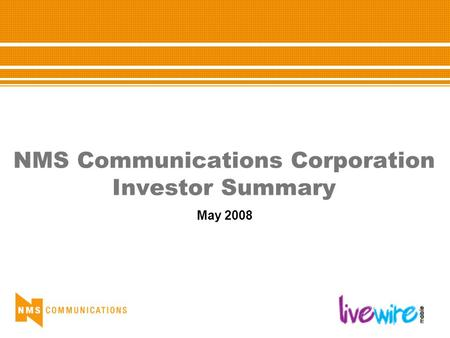 NMS Communications Corporation Investor Summary May 2008.