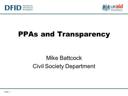Slide 1 PPAs and Transparency Mike Battcock Civil Society Department.