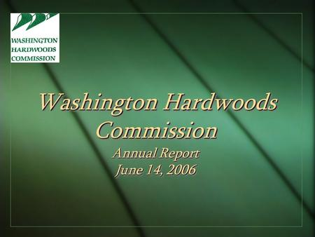 Washington Hardwoods Commission Annual Report June 14, 2006.