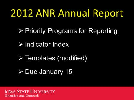 2012 ANR Annual Report  Priority Programs for Reporting  Indicator Index  Templates (modified)  Due January 15.