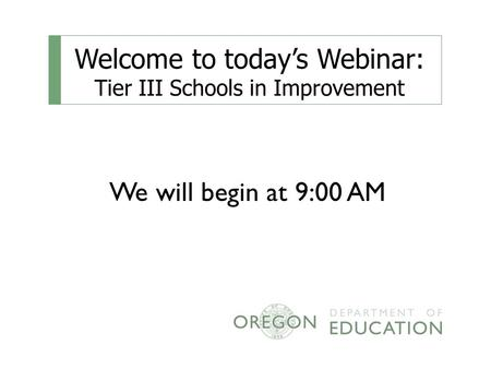 Welcome to today's Webinar: Tier III Schools in Improvement We will begin at 9:00 AM.