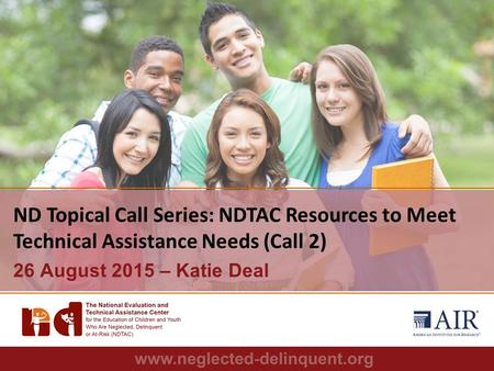 1 ND Topical Call Series: NDTAC Resources to Meet Technical Assistance Needs (Call 2) 26 August 2015 – Katie Deal.