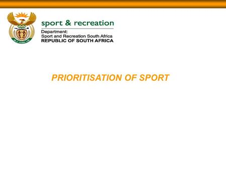 PRIORITISATION OF SPORT. BACKGROUND Before 2003 SRSA was funding more than 80 sporting bodies The Ministerial Task Team (MTT) report advanced the following.