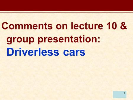 1 Comments on lecture 10 & group presentation: Driverless cars.