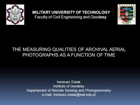 Ireneusz Ewiak Institute of Geodesy Departament of Remote Sensing and Photogrammetry   MILITARY UNIVERSITY OF TECHNOLOGY.