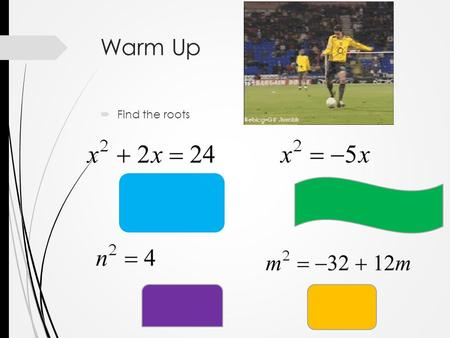 Warm Up  Find the roots. Solving Quadratic Equations by Completing the Square.