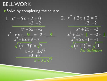 BELL WORK  Solve by completing the square. UNIT 6 COMPLETING THE SQUARE Goal: I can complete the square to solve a quadratic expression. (A-SSE.3b)