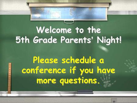 Welcome to the 5th Grade Parents' Night! Please schedule a conference if you have more questions.