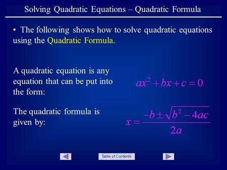 Table of Contents Solving Quadratic Equations – Quadratic Formula The following shows how to solve quadratic equations using the Quadratic Formula. A quadratic.