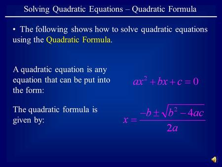 Solving Quadratic Equations – Quadratic Formula The following shows how to solve quadratic equations using the Quadratic Formula. A quadratic equation.