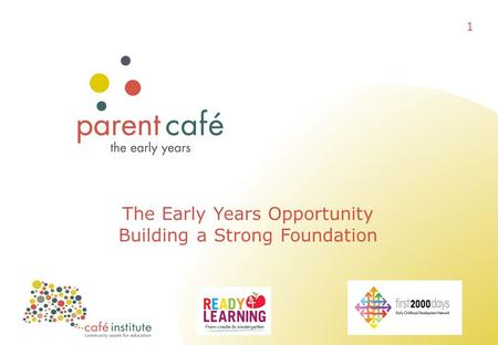 The Early Years Opportunity Building a Strong Foundation 1.