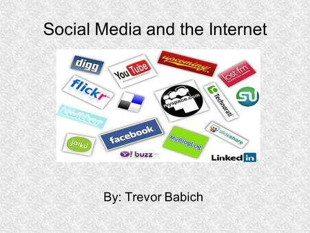 Social Media and the Internet By: Trevor Babich. Social Media Background Social media are Internet sites where people interact freely, sharing and discussing.