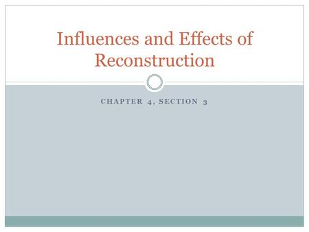 CHAPTER 4, SECTION 3 Influences and Effects of Reconstruction.