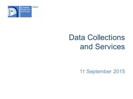 Data Collections and Services 11 September 2015. Support for Data Users Library web pages Badia Info. Office 2346 – Weekday mornings.