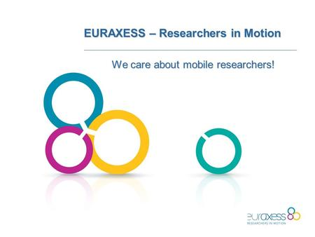 EURAXESS – Researchers in Motion We care about mobile researchers!