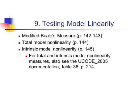 9. Testing Model Linearity Modified Beale's Measure (p. 142-143) Total model nonlinearity (p. 144) Intrinsic model nonlinearity (p. 145) For total and.