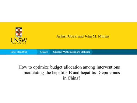 How to optimize budget allocation among interventions modulating the hepatitis B and hepatitis D epidemics in China? Ashish Goyal and John M. Murray.