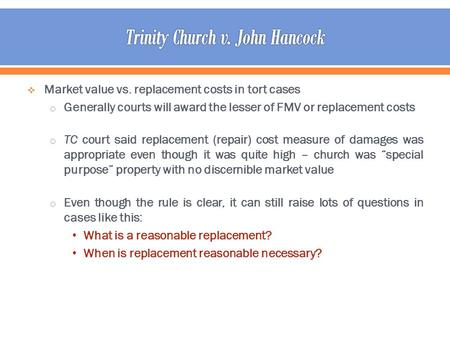  Market value vs. replacement costs in tort cases o Generally courts will award the lesser of FMV or replacement costs o TC court said replacement (repair)