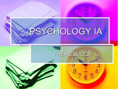 PSYCHOLOGY IA THE RESULTS. RATIONALE/PURPOSE The results section is where you report the results that you have found from your experiment. The results.