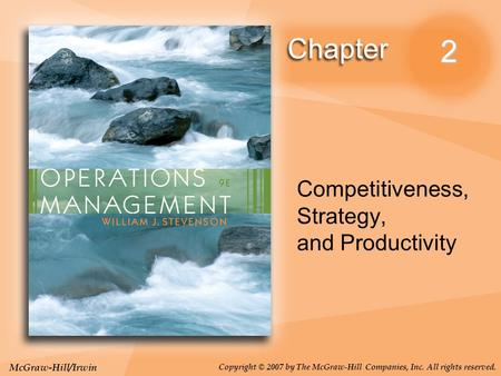 McGraw-Hill/Irwin Copyright © 2007 by The McGraw-Hill Companies, Inc. All rights reserved. 2 Competitiveness, Strategy, and Productivity.
