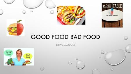 GOOD FOOD BAD FOOD ERWC MODULE. JOURNAL DAY 12 PRE-READING AMERICANS ARE AT INCREASING RISK OF DISEASE BECAUSE OF THE UNHEALTHY FOOD WE EAT. WHAT WILL.