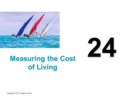 Copyright © 2011 Cengage Learning 24 Measuring the Cost of Living.