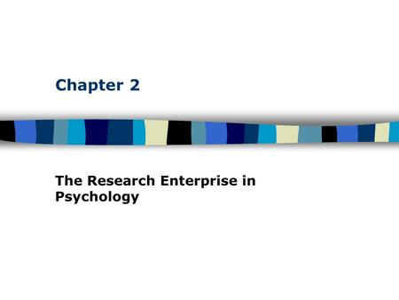 Chapter 2 The Research Enterprise in Psychology. Table of Contents The Scientific Approach: A Search for Laws Basic assumption: events are governed by.