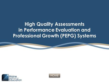HOME High Quality Assessments in Performance Evaluation and Professional Growth (PEPG) Systems.