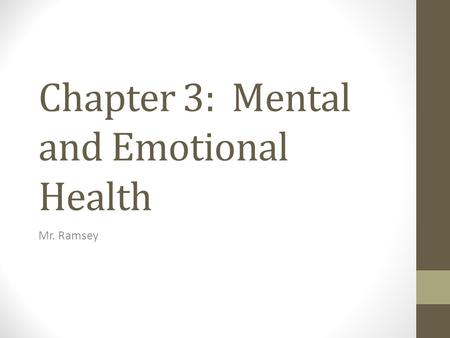Chapter 3: Mental and Emotional Health Mr. Ramsey.