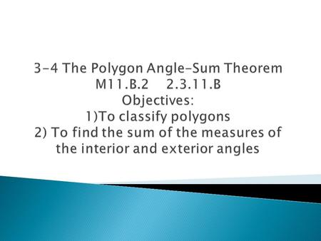  A Polygon is a closed plane figure with at least three sides. The sides intersect only at their endpoints, and no adjacent sides are collinear. A. B.
