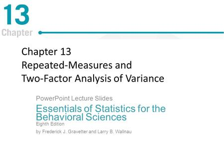Chapter 13 Repeated-Measures and Two-Factor Analysis of Variance PowerPoint Lecture Slides Essentials of Statistics for the Behavioral Sciences Eighth.