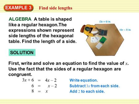 EXAMPLE 3 Find side lengths SOLUTION First, write and solve an equation to find the value of x. Use the fact that the sides of a regular hexagon are congruent.
