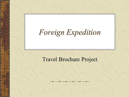 Foreign Expedition Travel Brochure Project. Introduction Bon Voyage!! How many of you would like to be whisked away on a European vacation? Well get your.