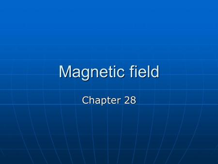 Magnetic field Chapter 28.