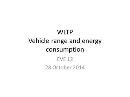 WLTP Vehicle range and energy consumption EVE 12 28 October 2014.
