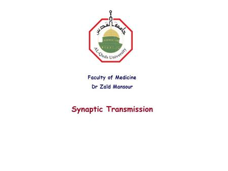 Faculty of Medicine Dr Zaïd Mansour Synaptic Transmission.