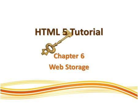 HTML 5 Tutorial Chapter 6 Web Storage. Storing Data on The Client HTML5 offers two new objects for storing data on the client: localStorage - stores data.