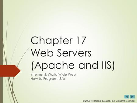  2008 Pearson Education, Inc. All rights reserved. Chapter 17 Web Servers (Apache and IIS) Internet & World Wide Web How to Program, 5/e.