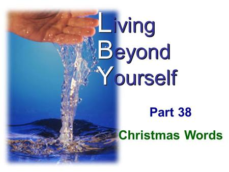 L iving B eyond Y ourself Part 38 Christmas Words.