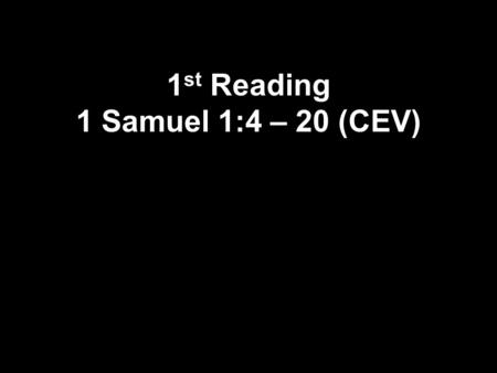 1 st Reading 1 Samuel 1:4 – 20 (CEV). 4 Whenever Elkanah offered a sacrifice, he gave some of the meat to Peinnah and some to each of her sons and daughters.