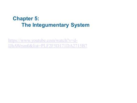 Chapter 5: The Integumentary System https://www.youtube.com/watch?v=d- IJhAWrsm0&list=PLF2F5D171DA2715B7.