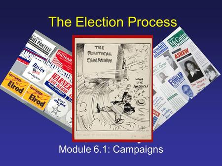 "The Election Process Module 6.1: Campaigns. Targeting Methods of Campaigns The ""Shotgun"" –Targets a broad segment of the public –Used to increase salience."